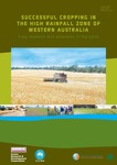 Successful cropping in the high rainfall zone of Western Australia : crop research and extension in the zone by Narelle Hill, Heping Zhang Dr., Tim Trezise, John Young, Natahan Moyes, Laurence Carslake, Neil C. Turner Dr, Walter Anderson, and Michael Poole