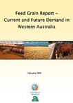 Feed grain report - current and future demand in Western Australia by Department of Agriculture and Food, Western Australia